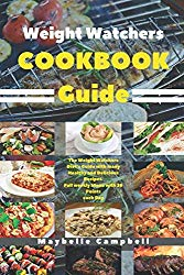 WEIGHT WATCHERS COOKBOOK GUIDE: The Weight Watchers Diet's Guide with many Healthy and Delicious Recipes. Full weekly Menu with 26 Points each Day