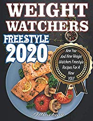 Weight Watchers Freestyle 2020: New Year And New Weight Watchers Freestyle Recipes For A New YOU!