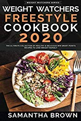 Weight Watchers Freestyle Cookbook 2020: The Ultimate Collection Of Healthy & Delicious WW Smart Points Recipes To Lose Weight Rapidly