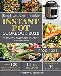 Weight Watchers Freestyle Instant Pot Cookbook 2020: The Most Effective and Easiest Weight Loss Program in The World, Over 120 Simple Tasty Instant Pot WW Freestyle Recipes